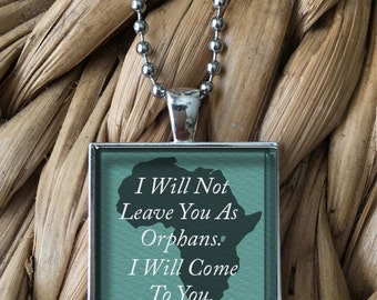 Africa Adoption I Will Not Leave You As Orphans Glass Pendant Necklace