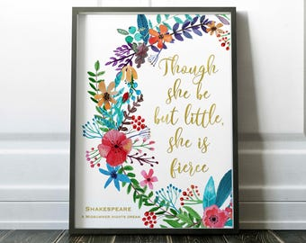 William Shakespeare, Though she be but little she is fierce, A midsummer nights dream,  little tiger designs, shakespeare, floral decor