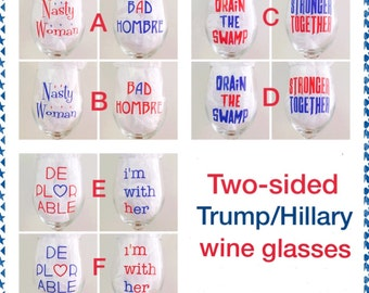 Trump Hillary Wine Glasses - Nasty Woman - Bad Hombre - Deplorable - I'm with Her - Drain the Swamp - Stronger Together - Political Humor