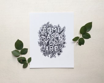 Come As You Are Hand Drawn Floral Illustration Original Print