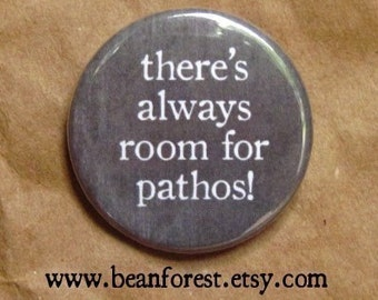 there's always room for pathos - pinback button badge
