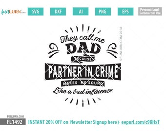 They call me Dad because partner in crime makes me sound like a bad influence, Father's Day svg, gift, shirt, Paw Paw,  svg, png dxf eps