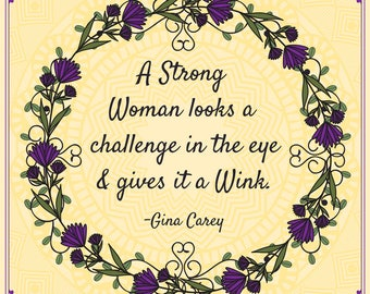 Quote Print/ Download/ A Strong Woman Looks a Challenge in the Eye and Gives it a Wink