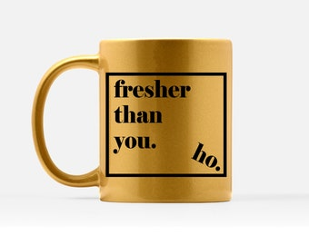 Fresher Than You Ho Mug - Beyoncé Mug - Beyoncé Lyric Mug - Gold Girly Mug - Glitter Coffee Mug - Trendy Gold Mug - Cute Mug for BFF