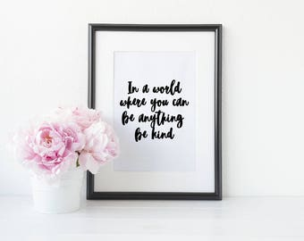 In a world where you can be anything, be kind Modern Motivational Home decor Print