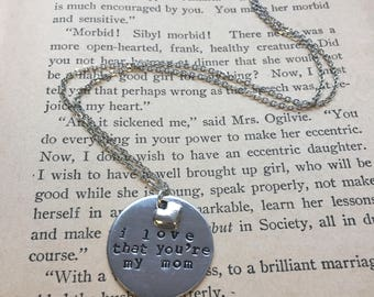 I Love That You're My Mom - Hand Stamped Necklace or Key Chain