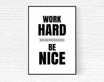 Work Hard Be Nice Print - DIGITAL DOWNLOAD - Printable Art - Work Hard Play Hard Quote - Hustle Print - Be Nice Print