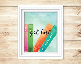Get Lost - Watercolor Digital Print - Instant Download -Gift for Librarian, Teacher, Book Reader