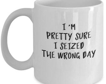 Funny Coffee Mug - Carpe Diem - Seized the Wrong Day Snarky Coffee Mug; coworker office gift