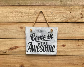 Come in we're Awesome wood door hanger sign, Awesome sign, Come in sign, Door sign, Welcome sign