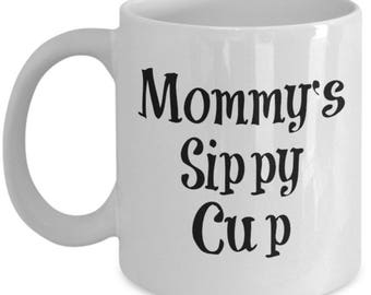 Mommy's Sippy Cup Mug , Coffee Cup , Tea Wine Hot Chocolate , Funny Gift , Christmas Present, Birthday Anniversary gift