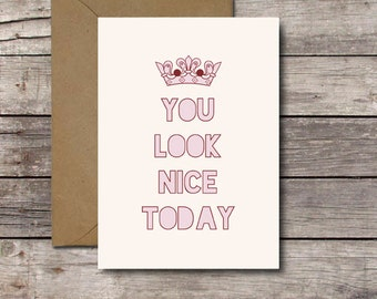 You Look Nice Today / Printable Valentine's Day Card, Anniversary, Compliment Card / Funny Romantic Card for Her Him Best Friend // Download