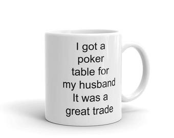 Funny Gift Mug for Poker Playing Woman | I Got a Poker Table for my Husband, It was a Great Trade