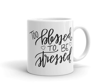 Too Blessed to be Stressed  - Coffee Mug