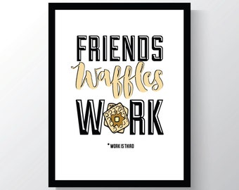 Waffles Print - Leslie Knope quote - Parks and Recreation - Top Christmas Gift - Friends Waffles Work - Kitchen Wall Decor - Galentines Day