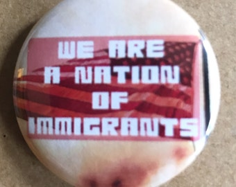 We Are a Nation of Immigrants Pinback Button, Election Pin, US Flag Button Quote, Make America Kind Again Magnet, No Trump Wall, Immigration