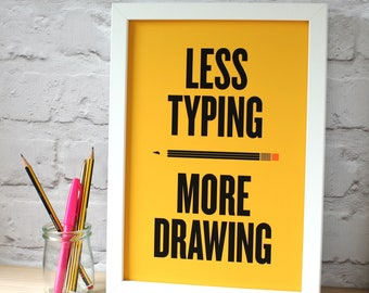Less Typing More Drawing Print