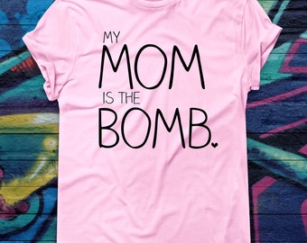 Funny Mother's Day T-shirt My Mom Is The Bomb Tee Gift For Mom Shirt Ladies Tee Gift For Her New New Mother Tshirt Mother To Be Gift