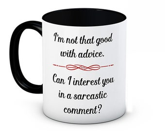 I'm not that good with advice. Can I interest you in a sarcastic comment? - Funny Rude Joke Coffee Tea Mug