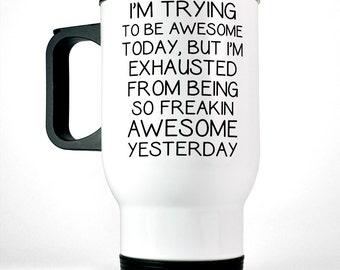 Funny Mug - I'm Trying To Be Awesome Today Travel Mug - White Stainless Steel Coffee Cup Quote Mug for Her Message Mug Funny Coffee Mug