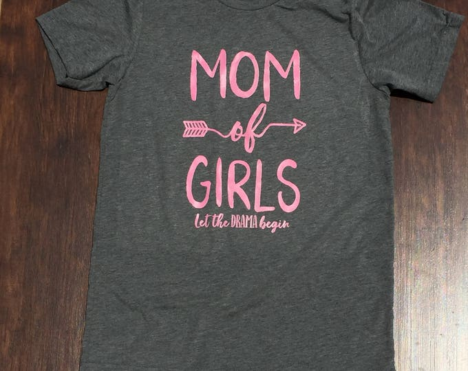 Mom of Girls shirt v-neck or crew neck