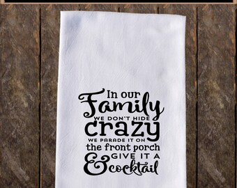 In Our Family We Dont Hide Crazy We Parade It Funny Dish Towels  Funny Tea Towels , Flour Sack Towel Kitchen , Tea Towel Kitchen Towel KC108