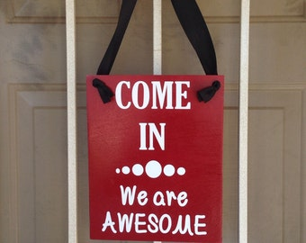 Come In We Are Awesome, Welcome Sign, Open Sign
