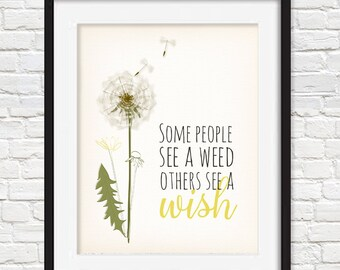 Some people see a weed, others see a wish, Dandelion Art    Home Decor Print