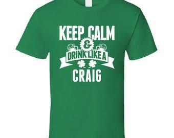Craig Keep Calm And Drink Like Last Name Irish Ireland St Patricks Day T Shirt