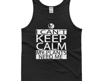 I Can't Keep Calm My Plants Need Me Tank top, garden tank top, gifts for gardeners, gardening tank top, gardener gift, gift for gardeners