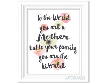 """Printable Mother's Day Quote 8x10 Instant Download """"To The World You Are A Mother"""" Mother's Day Gift Last Minute Mother's Day Gift for Mom"""