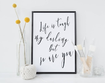 Life is tough but so are you art print - inspirational quote print - black and white decor - motivational poster - typographic quote print