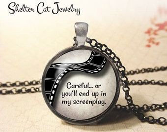 "Careful or You'll End Up In My Screenplay Necklace - 1-1/4"" Circle Pendant or Key Ring - Quote, Writer, Screenwriter, Filmmaker, Film Gift"
