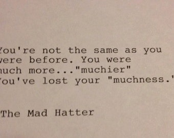 The Mad Hatter - Hand Typed Typewriter Quote - You're not the same as you were before.