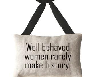Well Behaved Women Rarely Make History -  Lavender Sachet