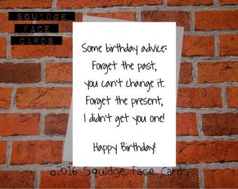 Funny, sarcastic birthday card - Some birthday advice: forget the past, forget the present. Card for her, card for him, cheeky birthday card