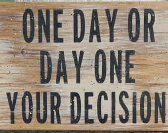 One Day Or Day One Your Decision Sign