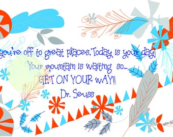 You're Off To Great Places, Today Is Your Day! Your Mountain Is Waiting So Get On Your Way! Dr. Seuss Digital Download