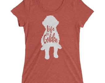 """Goldendoodle Shirt """"Life is Golden"""" Goldendoodle dog shirt Ladies' short sleeve t-shirt"""