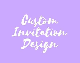 Custom Invitation Design. Custom Wedding Invitations. Custom Birthday Invitation.