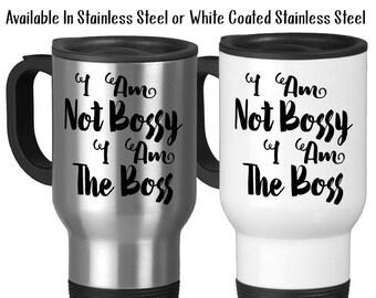 Travel Mug, I Am Not Bossy I Am The Boss Funny Mug Boss Humor Boss Gift Work Mug Office Mug, Stainless Steel, 14 oz - Gift Idea