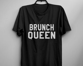 Brunch queen Funny TShirt Tumblr food Shirt for Teens foodie gifts Graphic Tee Screen print Shirt Men gift for her Women T-shirts