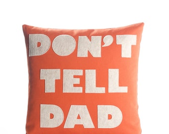 "Decorative Pillow, Throw Pillow, ""Don't Tell Dad"" pillow, 16 inch"