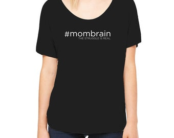 Mom Brain The Struggle Is Real slouchy t-shirt