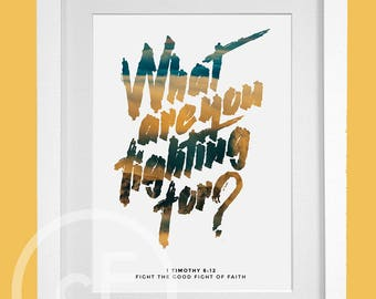 What are you fighting for | 1 Timothy 6:12 | Christian Print