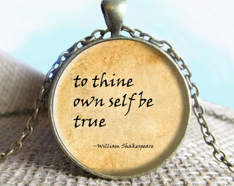 To Thine Own Self be True Quote Pendant/Necklace Jewelry, Fine Art Necklace Jewelry, Quote Jewelry Glass Pendant Gift