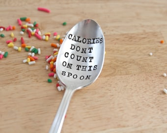 Calories Don't Count On This Spoon. Guilt Free Calories Don't Count Spoon. Perfect foodie lover gift.