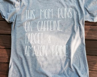 This Mom Runs On Caffeine Target & Amazon Prime/Cute Tee/Mom Tee/Gift for Mom