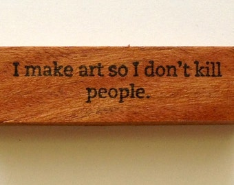 Mounted Rubber Stamp - I MAKE ART So I Don't Kill People - Funny Quote Greeting Saying by Altered Attic sa-149m