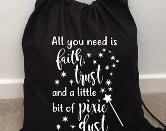 All you need is faith, trust and a little bit of pixie dust - 100% Cotton - 40x45cm PE Bag - School Bag - Drawstring Bag - swim bag - gym